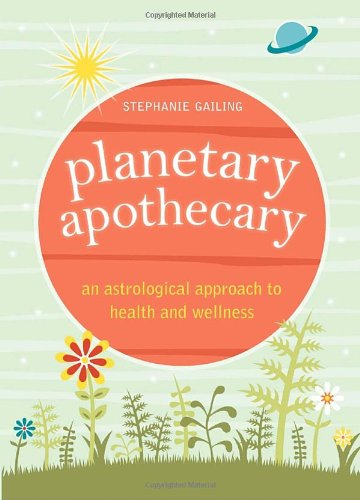 9781580911917: Planetary Apothecary: An Astrological Approach to Health and Wellness