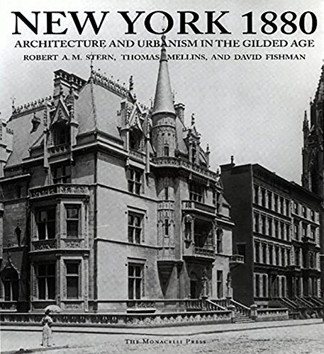 New York 1880: Architecture and Urbanism In the Gilded Age: Stern, Robert A.M., etal