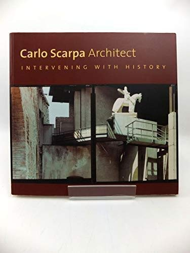 CARLO SCARPA, ARCHITECT: INTERVENING WITH HISTORY.