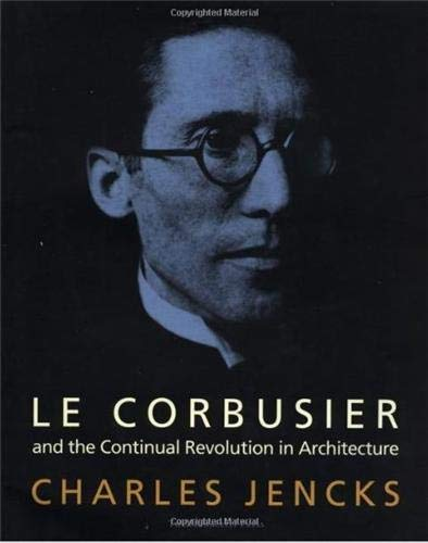 Le Corbusier and the Continual Revolution in Architecture