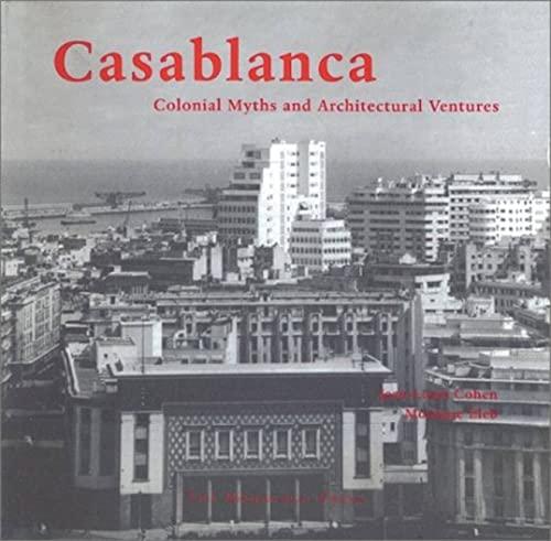Casablanca: Colonial Myths and Architectural Ventures: Cohen, Jean-Louis; Eleb,