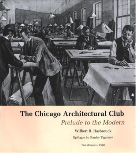 Chicago Architectural Club: Prelude to the Modern: Hasbrouch, Wilbert R.;Hasbrouck, Wilbert R.