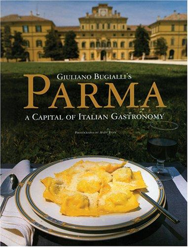 Giuliano Buglialli's Parma: A Capital of Italian Gastronomy (1580931758) by Giuliano Buglialli