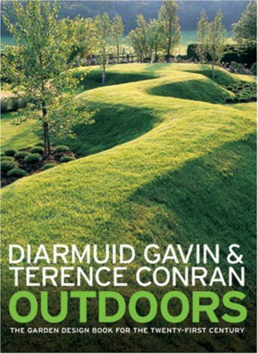 Outdoors: The Garden Design Book for the Twenty-First Century: Gavin, Diarmuid; Conran, Terence