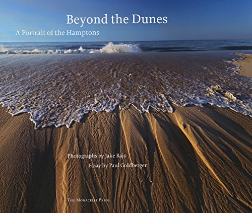 Beyond the Dunes: A Portrait of the Hamptons. Photographs By Jake Rajs. Essay By Paul Goldberger: ...