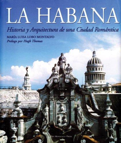 La Habana: Historia y Arquitectura de una Ciudad Romántica (Spanish Edition): Montalvo, ...