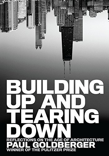 Building Up and Tearing Down: Reflections on the Age of Architecture (Hardcover) (ISBN:1580932649)