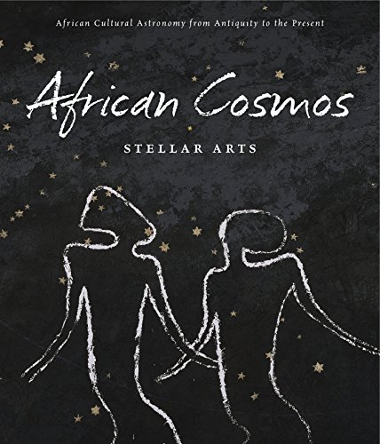 African Cosmos: Stellar Arts: African Cultural Astronomy from Antiquity to Present