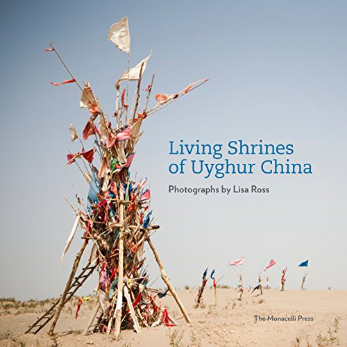 Living Shrines of Uyghur China: Photographs by Lisa Ross: Lisa Ross