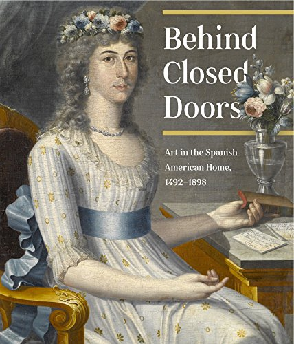 9781580933650: Behind Closed Doors: Art in the Spanish American Home 1492-1898