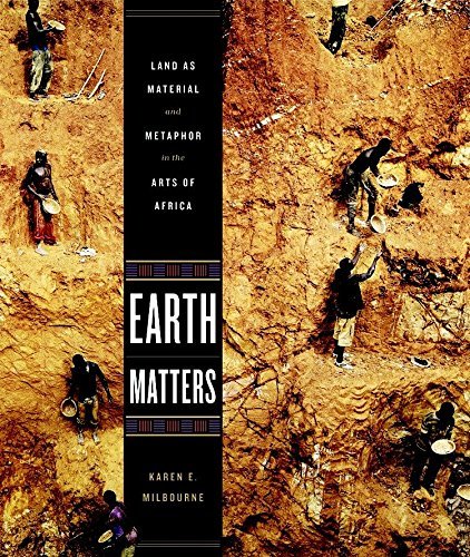 Earth Matters: Land as Material and Metaphor in the Arts of Africa: Milbourne, Karen E.