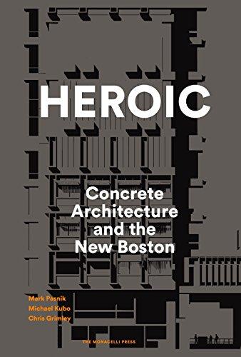 Heroic: Concrete Architecture and the New Boston (Hardcover): Mark Pasnik