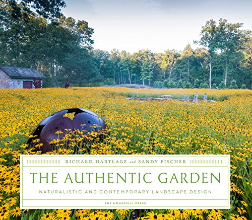 The Authentic Garden: Naturalistic and Contemporary Landscape Design: Hartlage, Richard/ Fischer, ...