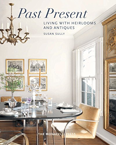 Past Present: Living with Heirlooms and Antiques: Sully, Susan