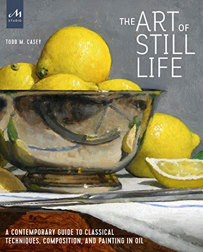 9781580935487: The Art of Still Life: A Contemporary Guide to Classical Techniques, Composition, Drawing, and Painting in Oil