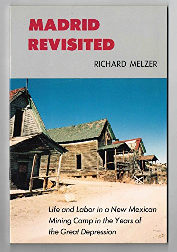 Madrid Revisited: Life & Labor in a New Mexican Mining Camp in the Great Depression: Melzer, ...