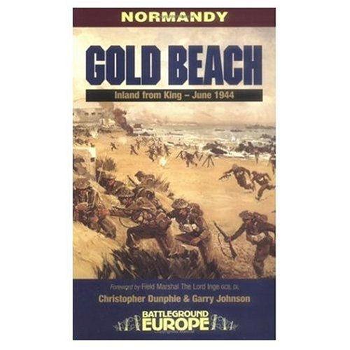 Gold Beach: Inland from King (Battleground Europe) (9781580970082) by Dunphie, Christopher