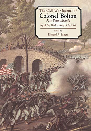 The Civil War Journal of Colonel Bolton, 51st Pennsylvania. April 20, 1861 - August 2, 1865.: ...