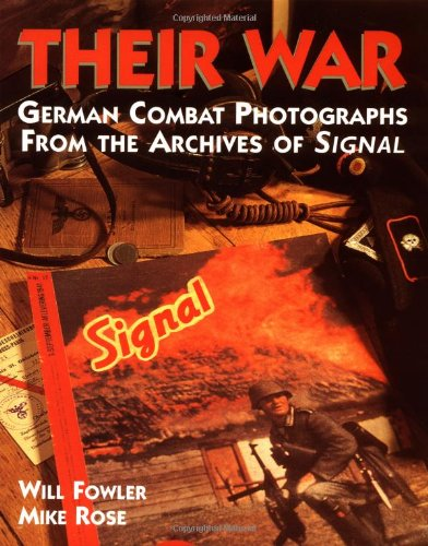 Their War: German Combat Photographs From The Archives Of Signal Magazine (1580970400) by Will Fowler