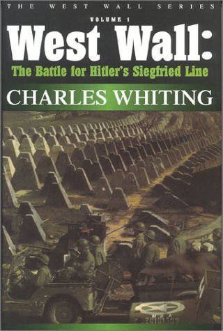 """9781580970440: West Wall: The Battle For Hitler's Siegfried Line (Charles Whiting """"""""West Wall"""""""" Series)"""