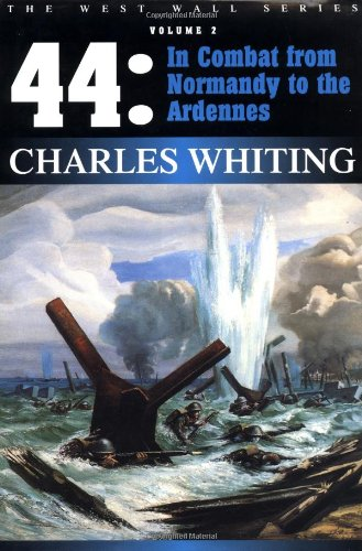 9781580970457: 44 : In Combat from Normandy to the Ardennes (West Wall Series) (Charles Whiting