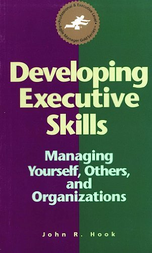 Developing Executive Skills: Managing Yourself, Others and Organizations. (Agile Manager Gold): ...