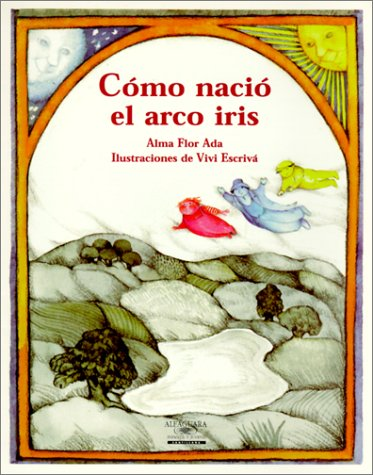 9781581051766: Como Nacio el Arco Iris = How the Rainbow Came to Be (Cuentos Para Todo El Ano / Stories the Year 'round)