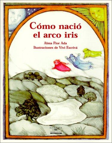 9781581051766: Como Nacio El Arco Iris / How the Rainbow Came to Be (Cuentos Para Todo El Ano / Stories the Year 'round) (Cuentos para todo el año / Stories the year 'round) (Spanish Edition)