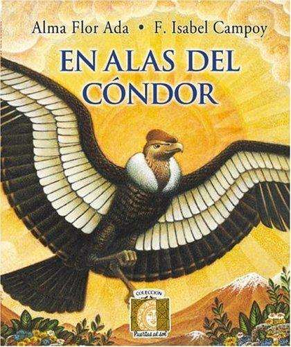 En Alas del Condor (Puertas al Sol) (9781581058123) by Alma Flor Ada; F. Isabel Campoy