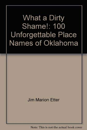 What a Dirty Shame!: 100 Unforgettable Place: Jim Marion Etter
