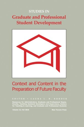 Studies in Graduate and Professional Student Development: Context and Content in the Preparation of Future Faculty (9781581072075) by Laura L. B. Border Ph.D.