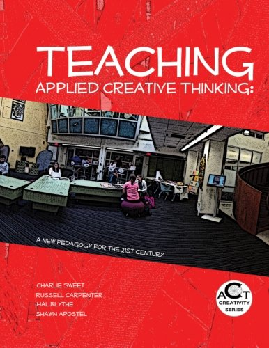 Teaching Applied Creative Thinking: A New Pedagogy for the 21st Century (ACT Creativity Series) (...