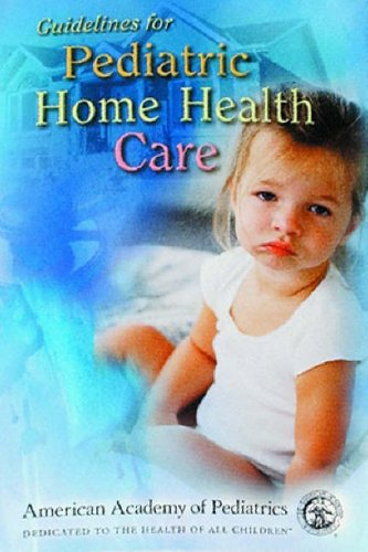 9781581101973: Guidelines for Pediatric Home Health Care (American Academy of Pediatrics)