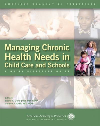 Managing Chronic Health Needs in Child Care and Schools: A Quick Reference Guide (American Academy ...