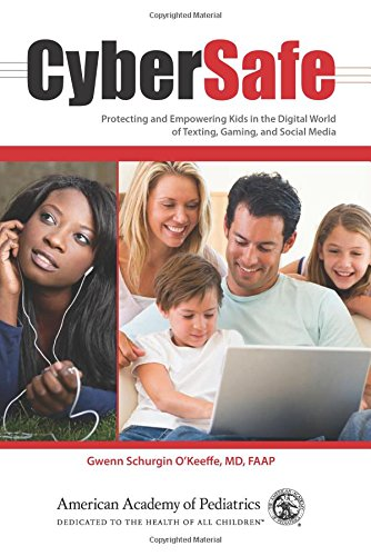 9781581104523: CyberSafe: Protecting and Empowering Kids in the Digital World of Texting, Gaming, and Social Media
