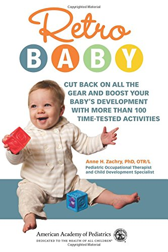 "Retro Baby 9781581108118 Baby bouncers, carriers, electronic toys, and ""educational"" videos are intended to make our children smarter and our lives easier, but c"