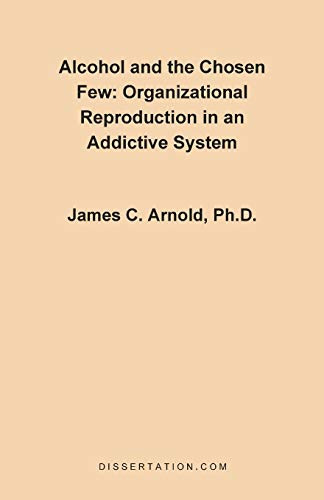9781581120325: Alcohol and the Chosen Few: Organizational Reproduction in an Addictive System