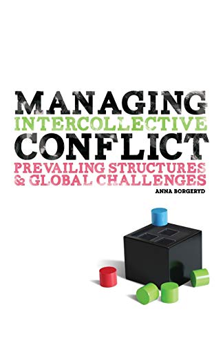 Managing Intercollective Conflict: Prevailing Structures and Global Challenges: Anna J. Borgeryd