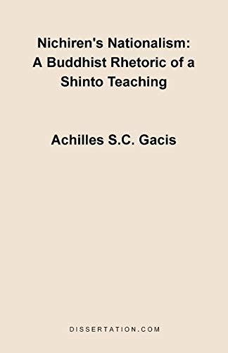 Nichirens Nationalism: A Buddhist Rhetoric of a Shinto Teaching: Achilles S. C. Gacis