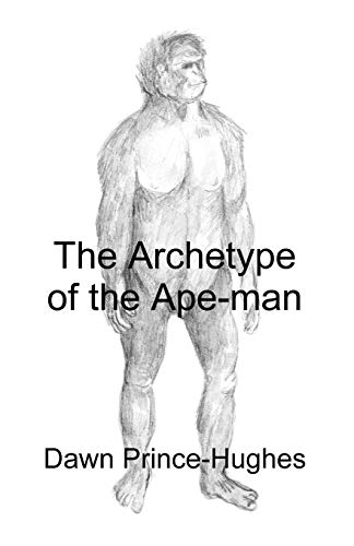 9781581121193: The Archetype of the Ape-Man: The Phenomenological Archaeology of a Relic Hominid Ancestor