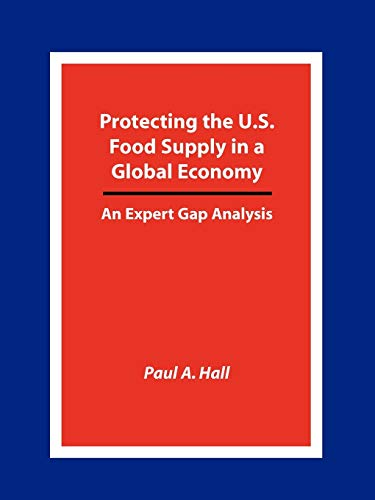 Protecting the U.S. Food Supply in a Global Economy: An Expert Gap Analysis: Paul A. Hall