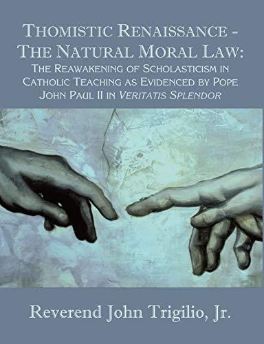 9781581122237: Thomistic Renaissance - The Natural Moral Law: The Reawakening of Scholasticism in Catholic Teaching as Evidenced by Pope John Paul II in Veritatis Splendor