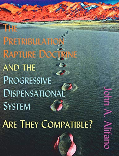9781581122244: The Pretribulation Rapture Doctrine and the Progressive Dispensational System: Are They Compatible?