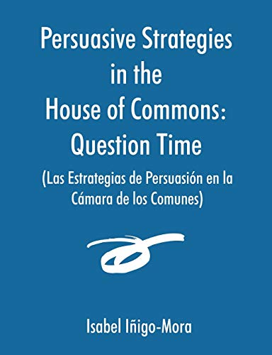 Persuasive Strategies in the House of Commons (Las Estrategias de Persuasi N En La C Mara de Los ...