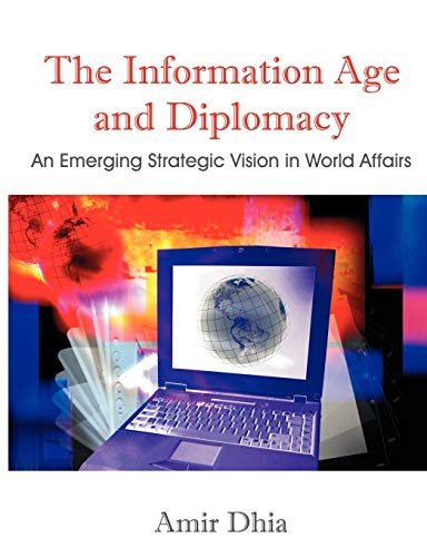 9781581123364: The Information Age and Diplomacy: An Emerging Strategic Vision in World Affairs