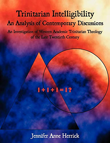 Trinitarian Intelligibility - An Analysis of Contemporary Discussions: An Investigation of Western ...