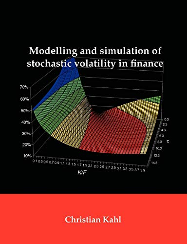 Modelling and Simulation of Stochastic Volatility in Finance: Christian Kahl