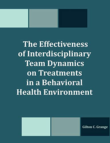 9781581123890: The Effectiveness of Interdisciplinary Team Dynamics on Treatments in a Behavioral Health Environment