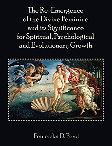 9781581123906: The Re-Emergence of the Divine Feminine and its Significance for Spiritual, Psychological and Evolutionary Growth