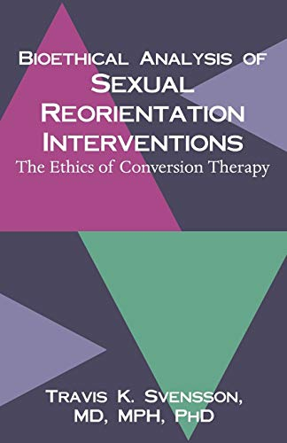 9781581124156: Bioethical Analysis of Sexual Reorientation Interventions: The Ethics of Conversion Therapy